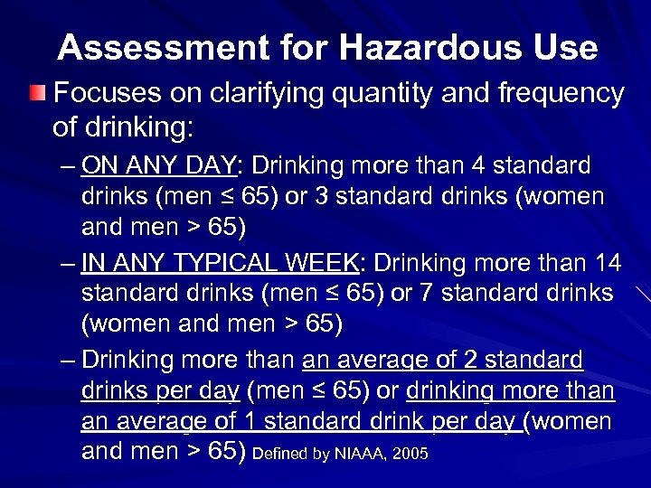 Assessment for Hazardous Use Focuses on clarifying quantity and frequency of drinking: – ON