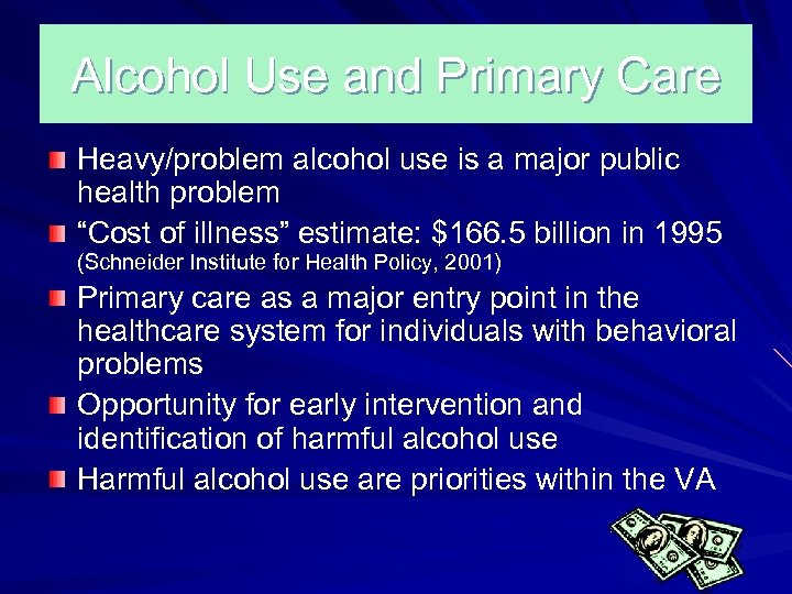 Alcohol Use and Primary Care Heavy/problem alcohol use is a major public health problem