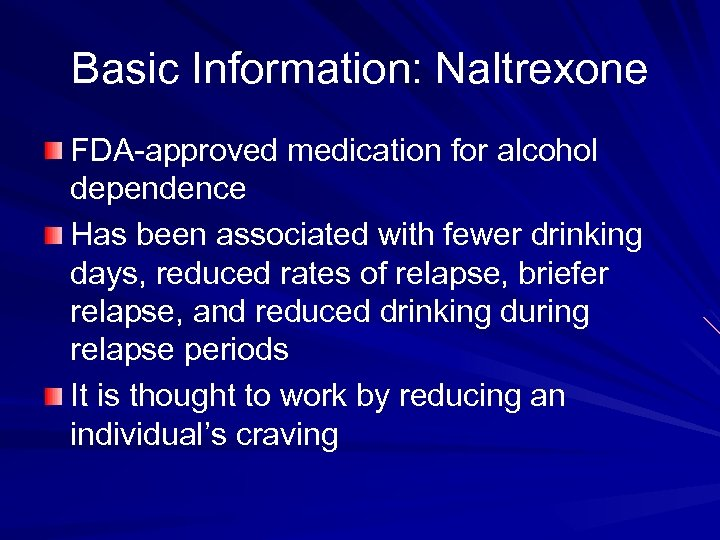 Basic Information: Naltrexone FDA-approved medication for alcohol dependence Has been associated with fewer drinking