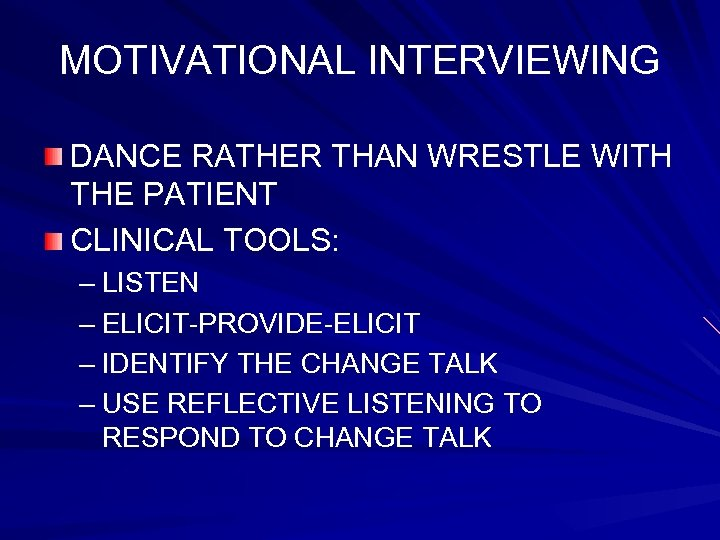 MOTIVATIONAL INTERVIEWING DANCE RATHER THAN WRESTLE WITH THE PATIENT CLINICAL TOOLS: – LISTEN –