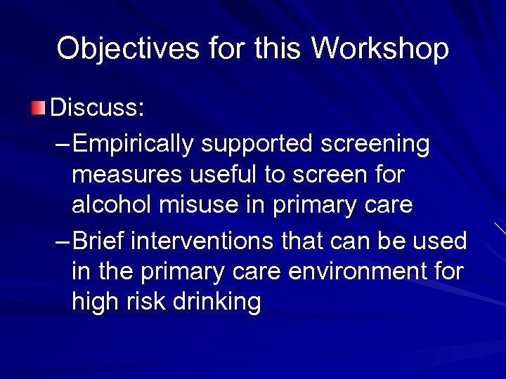 Objectives for this Workshop Discuss: – Empirically supported screening measures useful to screen for