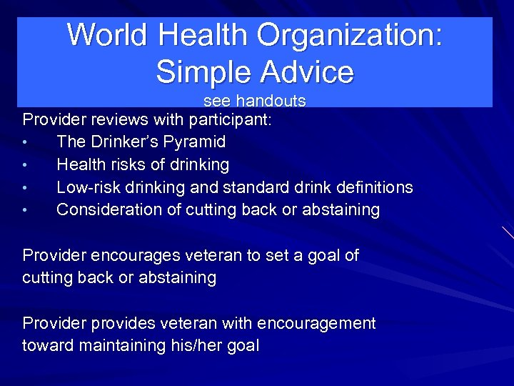 World Health Organization: Simple Advice see handouts Provider reviews with participant: • The Drinker's