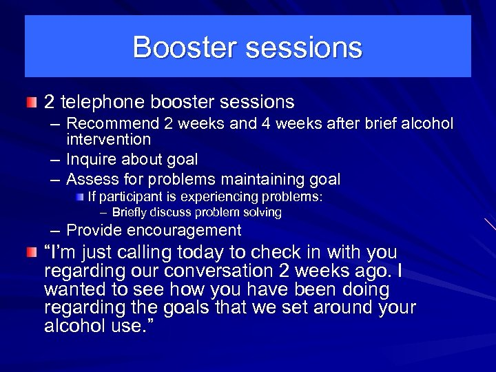 Booster sessions 2 telephone booster sessions – Recommend 2 weeks and 4 weeks after