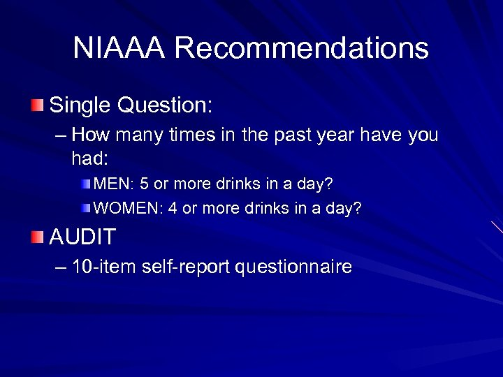 NIAAA Recommendations Single Question: – How many times in the past year have you