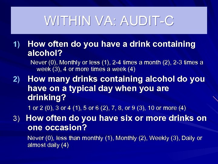 WITHIN VA: AUDIT-C 1) How often do you have a drink containing alcohol? Never
