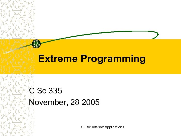 Extreme Programming C Sc 335 November, 28 2005 SE for Internet Applications