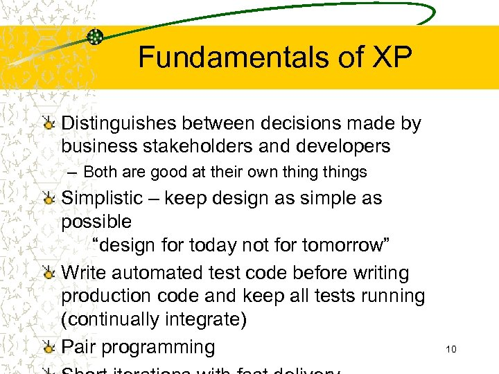 Fundamentals of XP Distinguishes between decisions made by business stakeholders and developers – Both