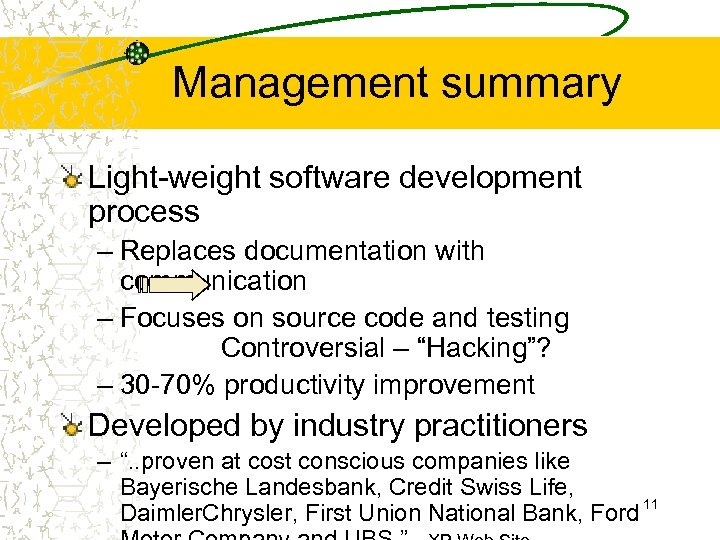 Management summary Light-weight software development process – Replaces documentation with communication – Focuses on