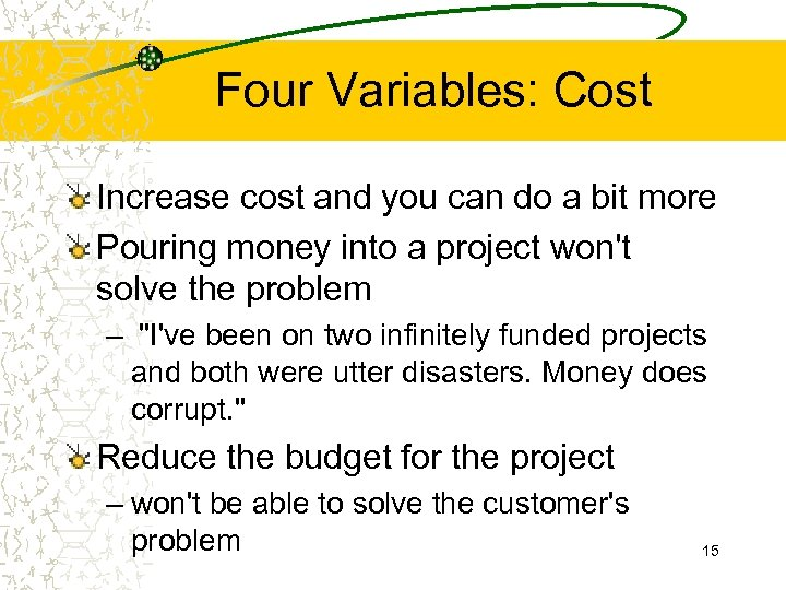 Four Variables: Cost Increase cost and you can do a bit more Pouring money