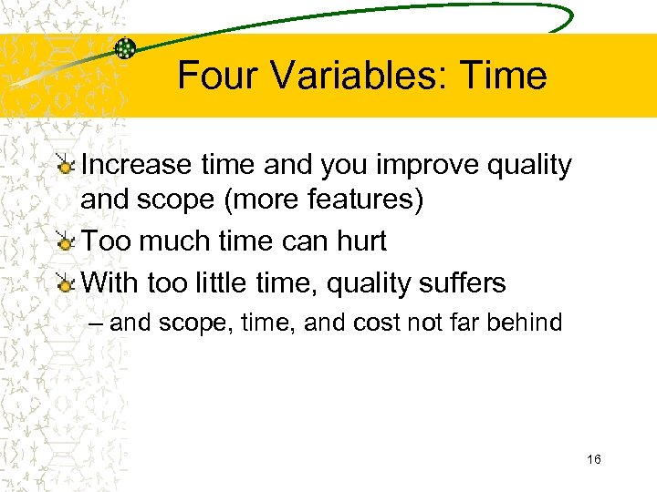 Four Variables: Time Increase time and you improve quality and scope (more features) Too
