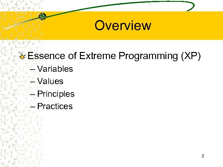 Overview Essence of Extreme Programming (XP) – Variables – Values – Principles – Practices