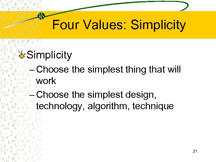 Four Values: Simplicity – Choose the simplest thing that will work – Choose the
