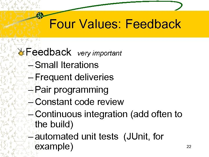 Four Values: Feedback very important – Small Iterations – Frequent deliveries – Pair programming