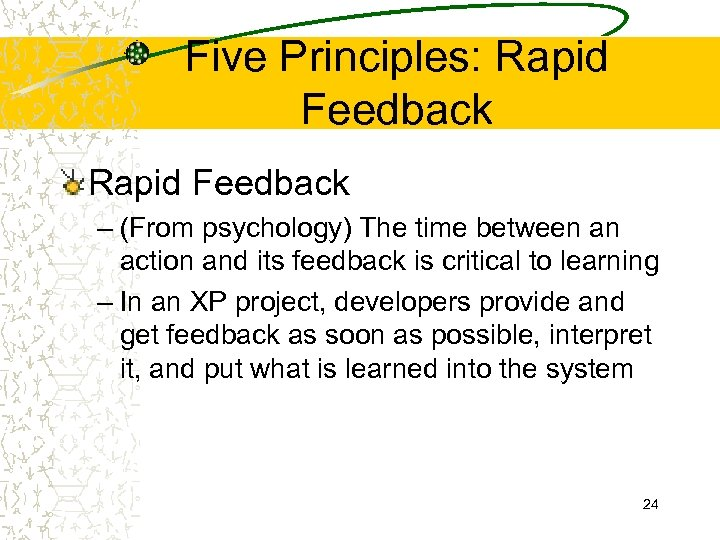 Five Principles: Rapid Feedback – (From psychology) The time between an action and its