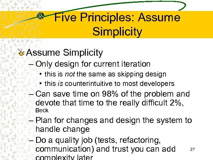 Five Principles: Assume Simplicity – Only design for current iteration • this is not