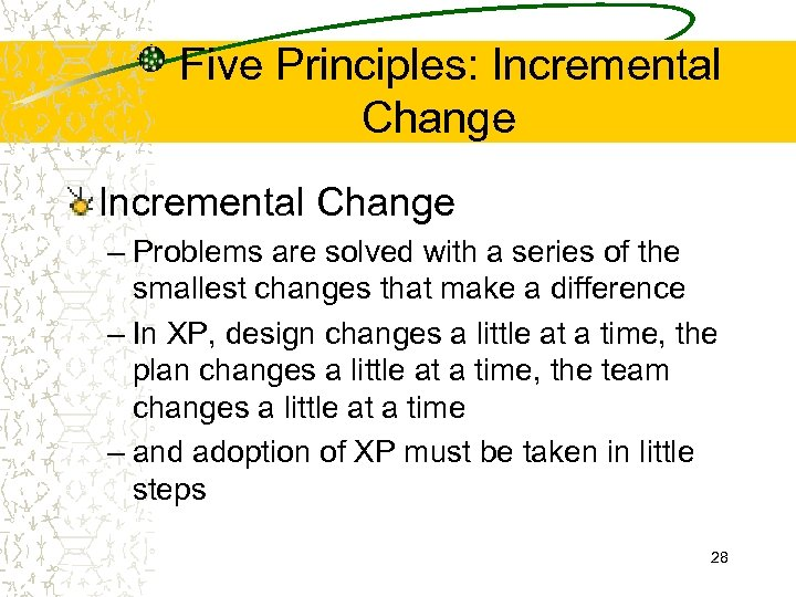 Five Principles: Incremental Change – Problems are solved with a series of the smallest