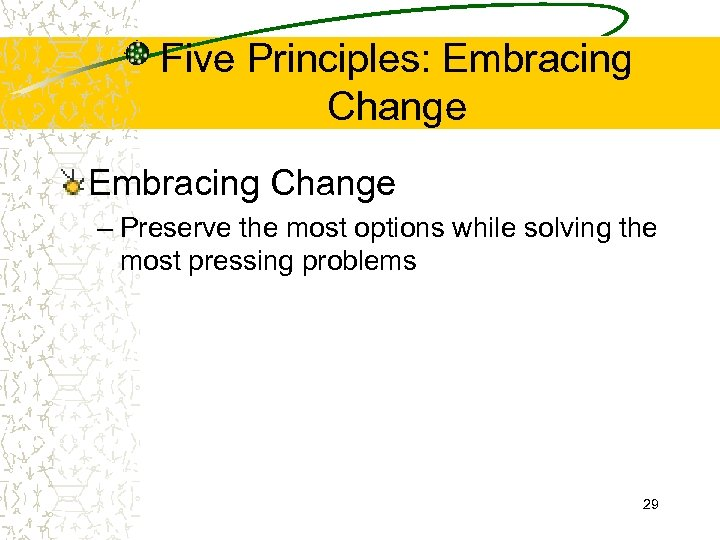 Five Principles: Embracing Change – Preserve the most options while solving the most pressing