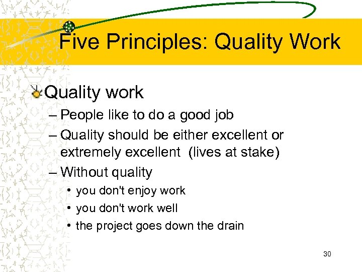 Five Principles: Quality Work Quality work – People like to do a good job