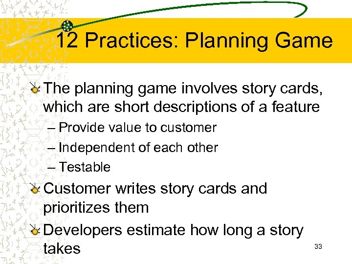 12 Practices: Planning Game The planning game involves story cards, which are short descriptions