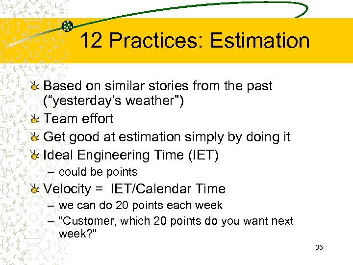"12 Practices: Estimation Based on similar stories from the past (""yesterday's weather"") Team effort"