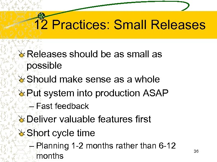 12 Practices: Small Releases should be as small as possible Should make sense as