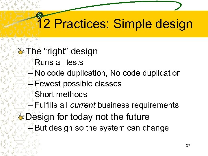 "12 Practices: Simple design The ""right"" design – Runs all tests – No code"