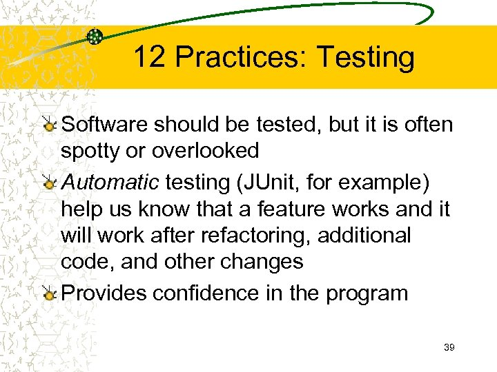 12 Practices: Testing Software should be tested, but it is often spotty or overlooked