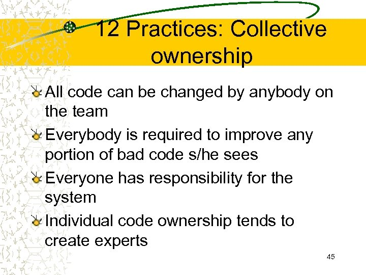 12 Practices: Collective ownership All code can be changed by anybody on the team