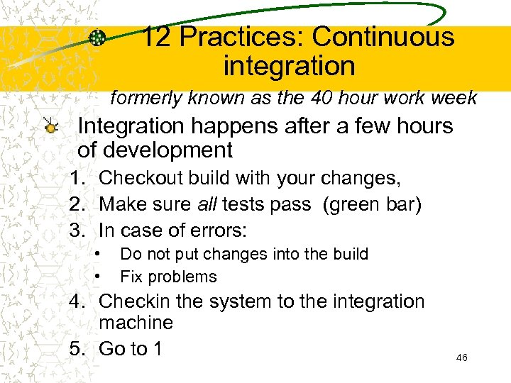 12 Practices: Continuous integration formerly known as the 40 hour work week Integration happens