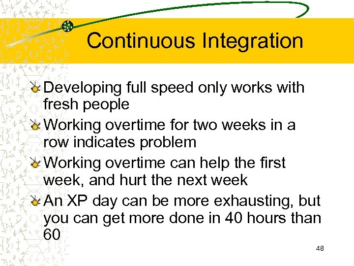 Continuous Integration Developing full speed only works with fresh people Working overtime for two
