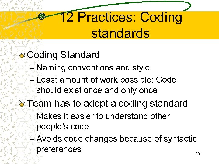 12 Practices: Coding standards Coding Standard – Naming conventions and style – Least amount