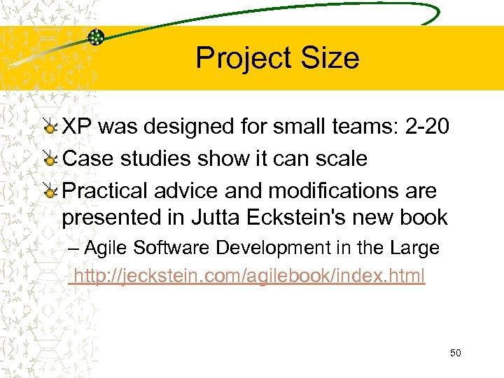 Project Size XP was designed for small teams: 2 -20 Case studies show it