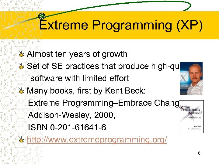 Extreme Programming (XP) Almost ten years of growth Set of SE practices that produce