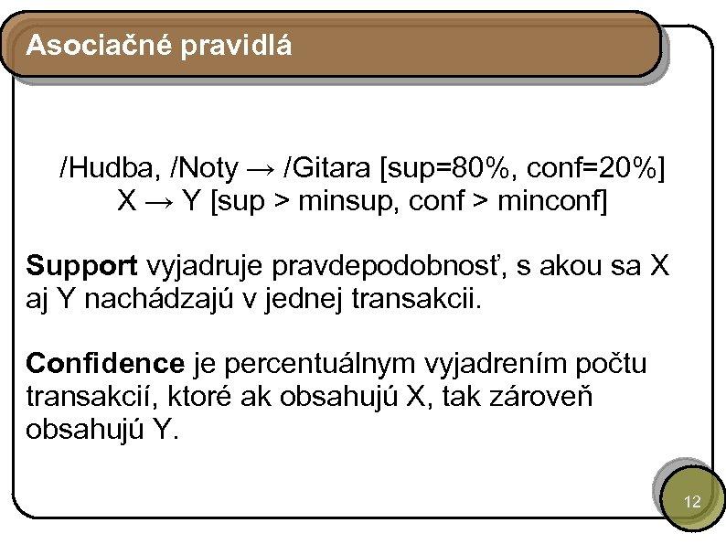 Asociačné pravidlá /Hudba, /Noty → /Gitara [sup=80%, conf=20%] X → Y [sup > minsup,