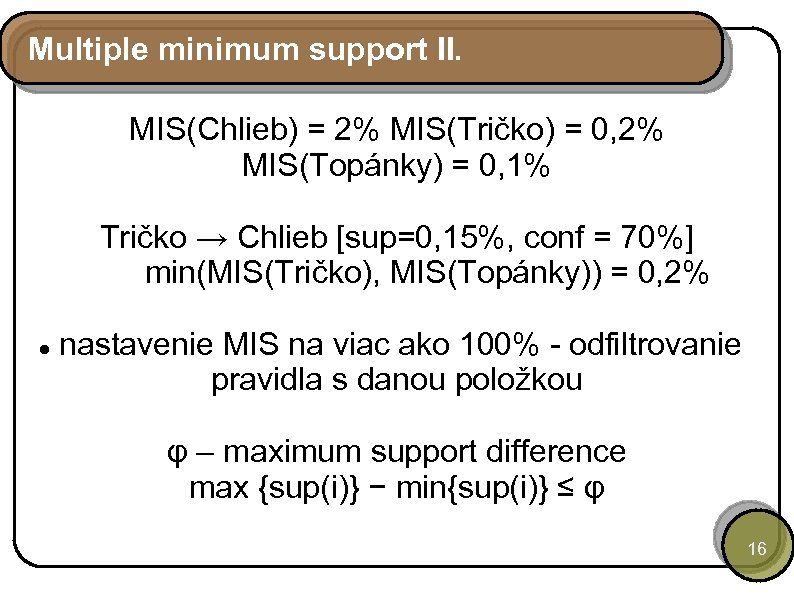 Multiple minimum support II. MIS(Chlieb) = 2% MIS(Tričko) = 0, 2% MIS(Topánky) = 0,