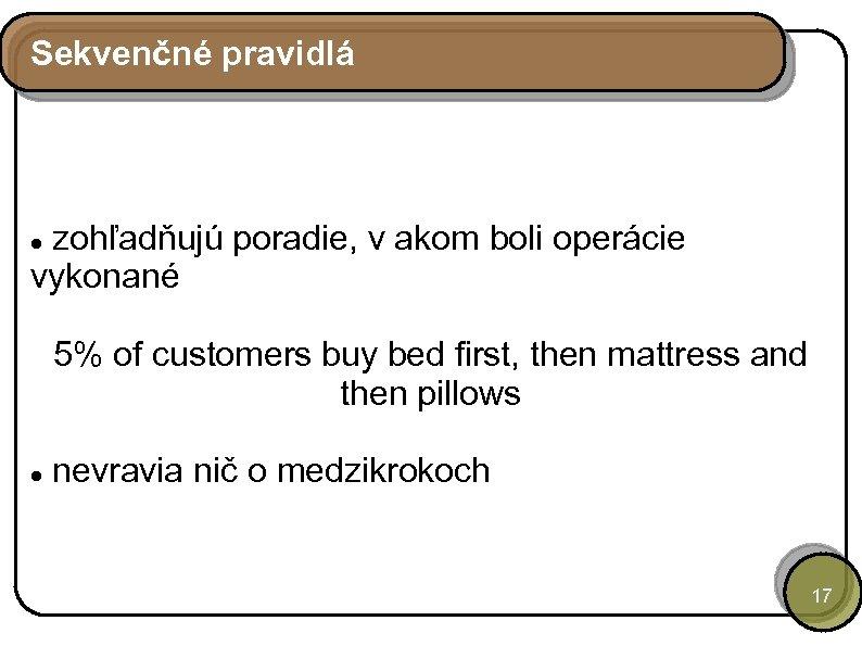Sekvenčné pravidlá zohľadňujú poradie, v akom boli operácie vykonané 5% of customers buy bed