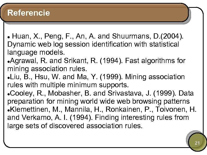 Referencie Huan, X. , Peng, F. , An, A. and Shuurmans, D. (2004). Dynamic