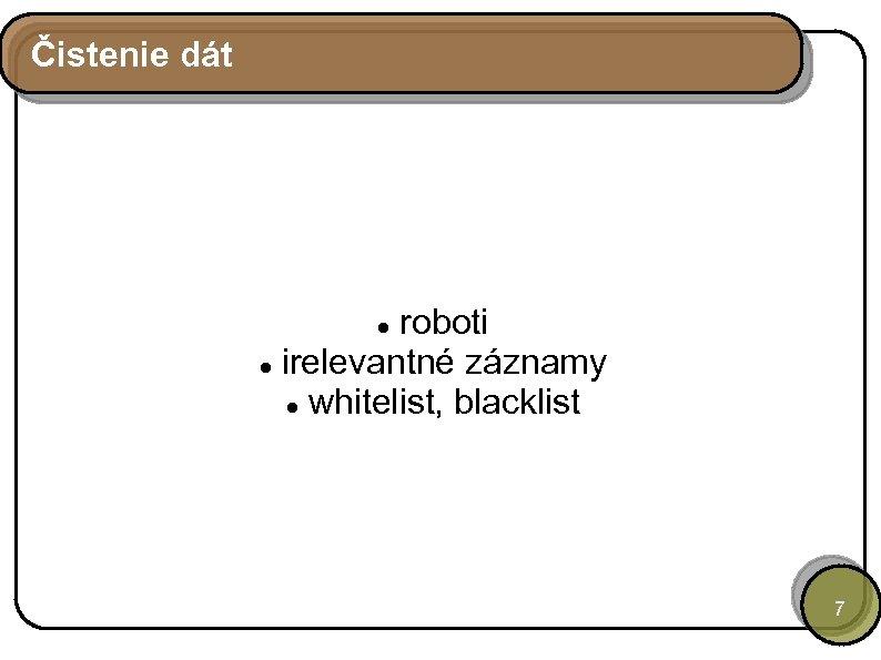 Čistenie dát roboti irelevantné záznamy whitelist, blacklist 7