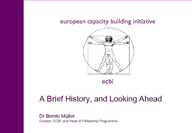 european capacity building initiative A Brief History, and Looking Ahead Dr Benito Müller Director,