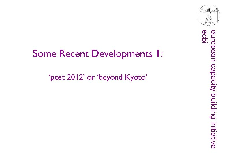 'post 2012' or 'beyond Kyoto' european capacity building initiative ecbi Some Recent Developments 1: