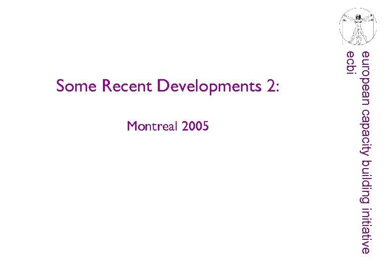 Montreal 2005 european capacity building initiative ecbi Some Recent Developments 2: