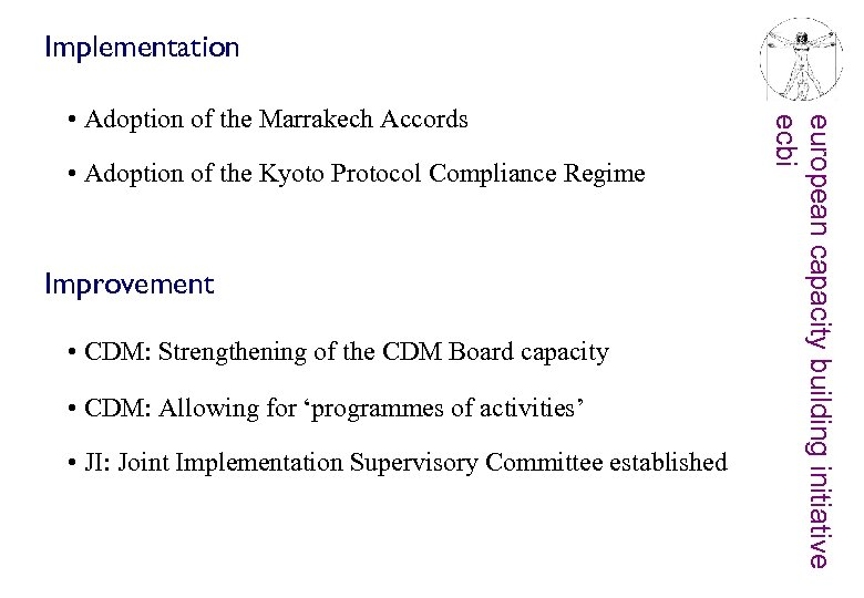 Implementation • Adoption of the Kyoto Protocol Compliance Regime Improvement • CDM: Strengthening of