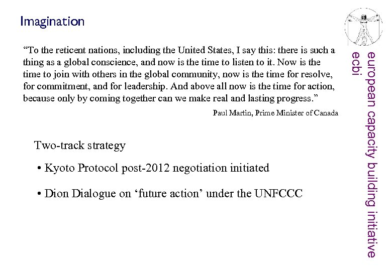 Imagination Paul Martin, Prime Minister of Canada Two-track strategy • Kyoto Protocol post-2012 negotiation