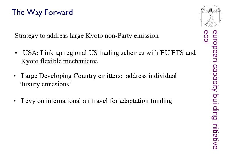 The Way Forward • USA: Link up regional US trading schemes with EU ETS