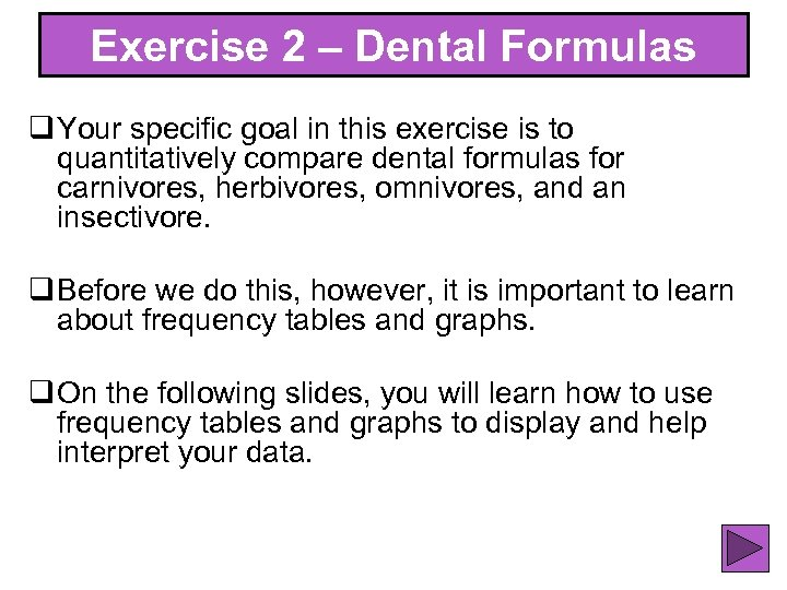 Exercise 2 – Dental Formulas q Your specific goal in this exercise is to