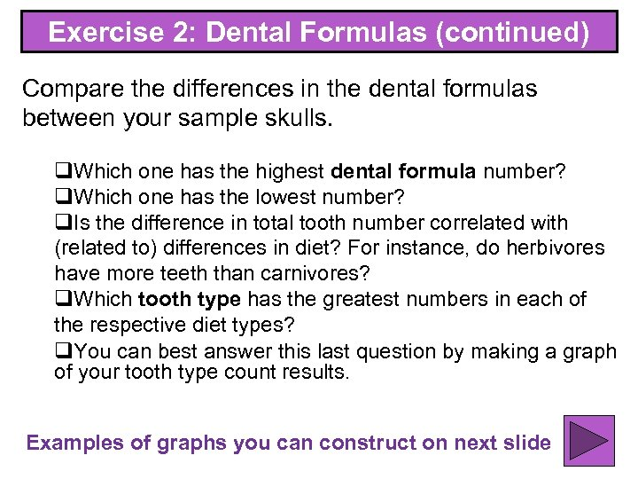 Exercise 2: Dental Formulas (continued) Compare the differences in the dental formulas between your