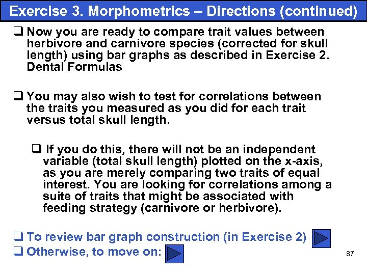 Exercise 3. Morphometrics – Directions (continued) q Now you are ready to compare trait