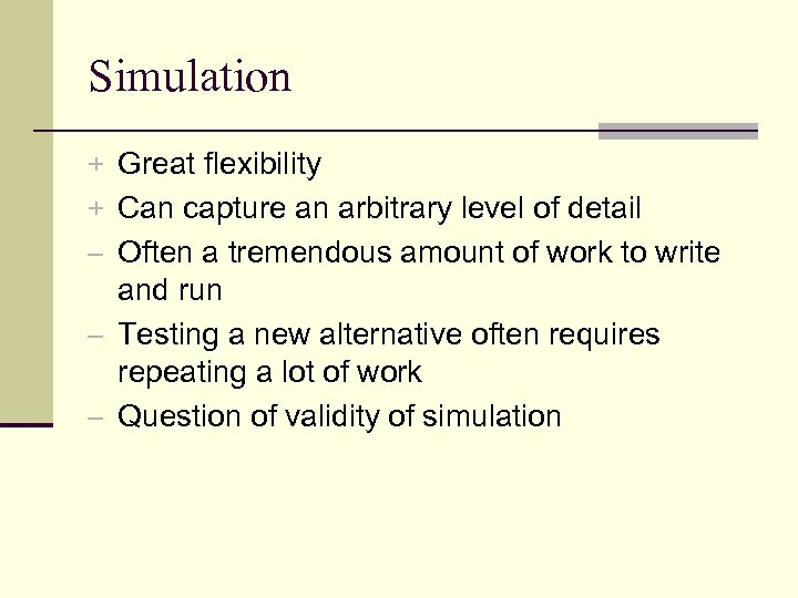 Simulation + Great flexibility + Can capture an arbitrary level of detail – Often