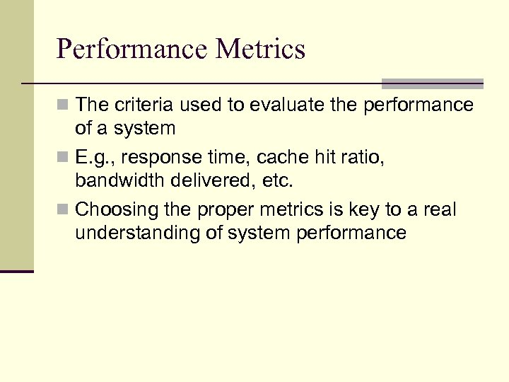 Performance Metrics n The criteria used to evaluate the performance of a system n