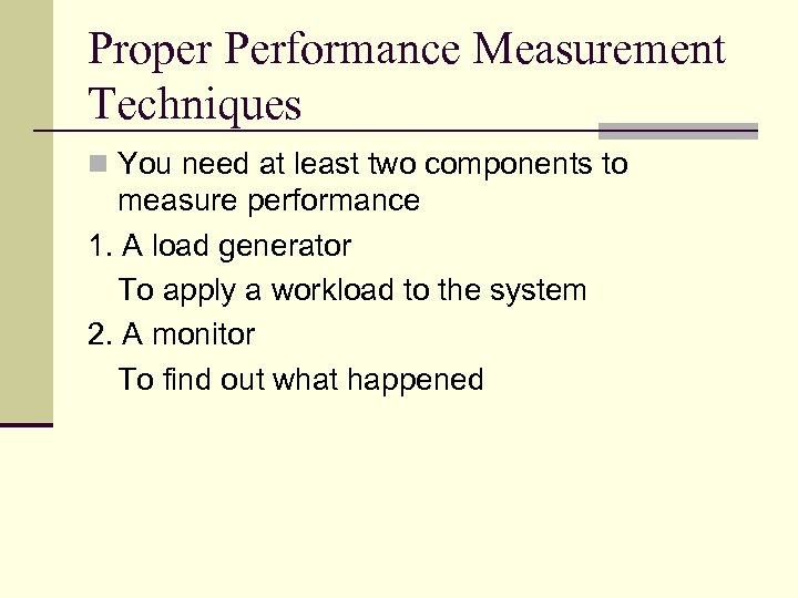 Proper Performance Measurement Techniques n You need at least two components to measure performance